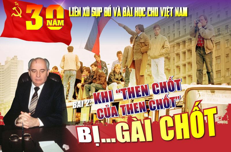 """30 năm Liên Xô sụp đổ và bài học cho Việt Nam - Bài 2 Khi """"then chốt của then chốt"""" bị…gài chốt"""