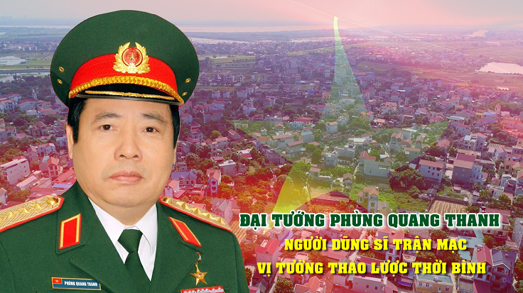 Đại tướng Phùng Quang Thanh - người dũng sĩ trận mạc, vị tướng thao lược thời bình